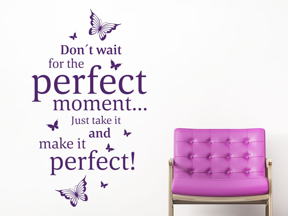 Perfect moment Wandtattoo Spruch Don't wait for the…