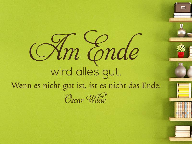 Wandtattoo Zitat Oscar Wilde Am Ende wird alles gut. Wenn es nicht gut ist, ist es nicht das Ende.