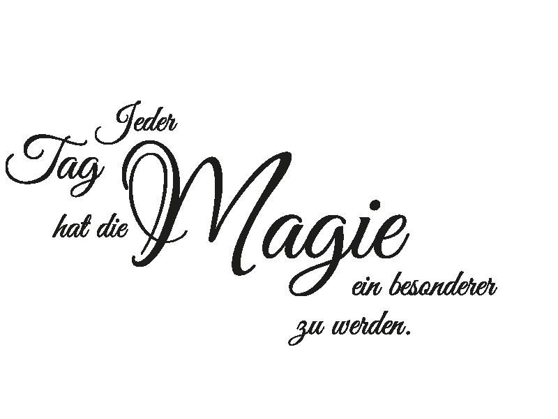 Wandspruch Jeder Tag Hat Die Magie Ein Besonderer Zu Werden Als