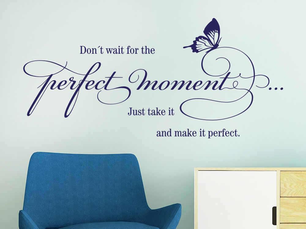 Wandtattoo Don´t wait for the perfect moment  Wandspruch im Flur