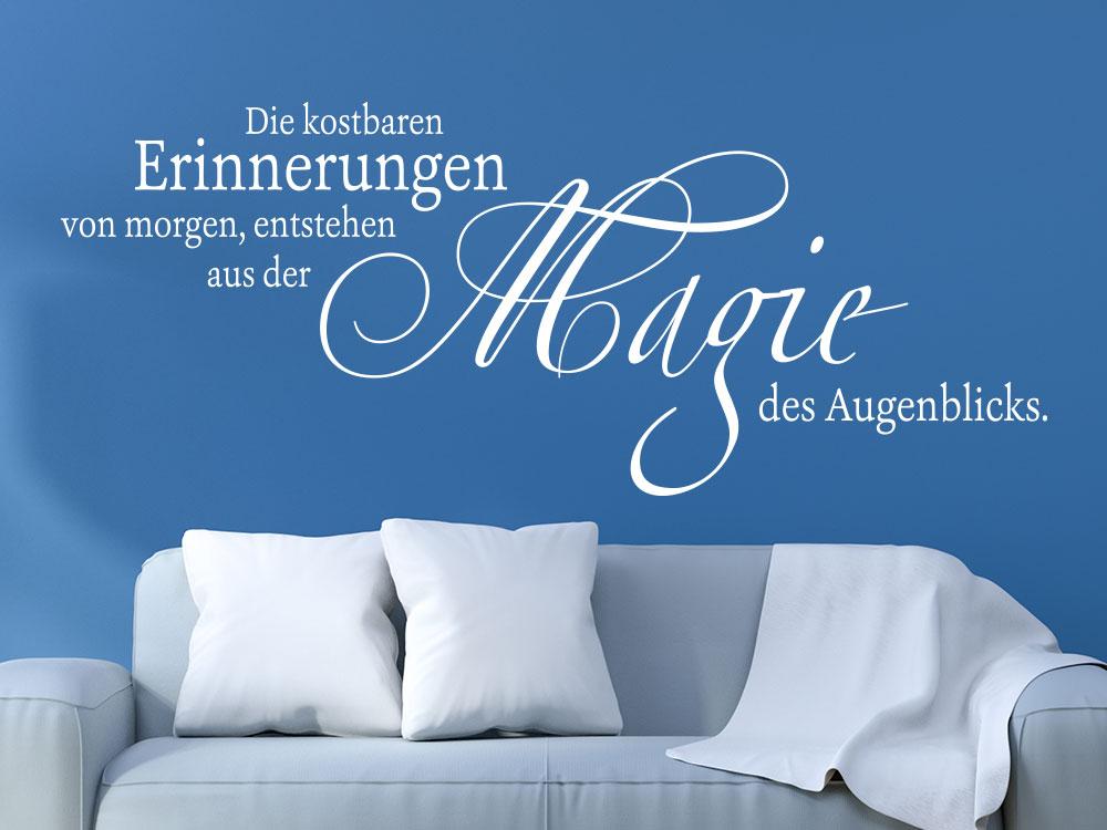 Wandtattoo Die kostbaren Erinnerungen von morgen, entstehen aus der Magie des Augenblicks.