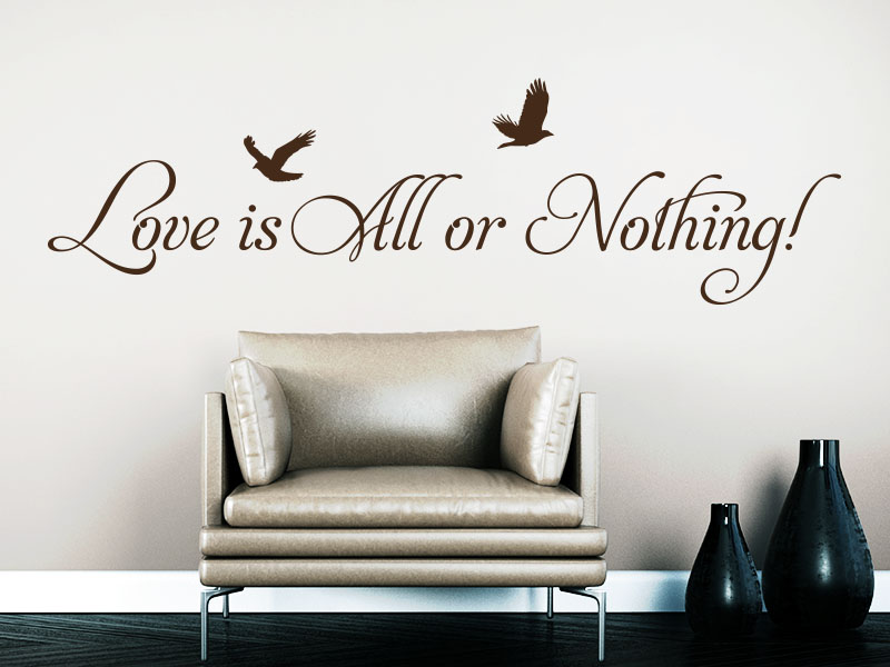 Wandtattoo Spruch Love is all or Nothing
