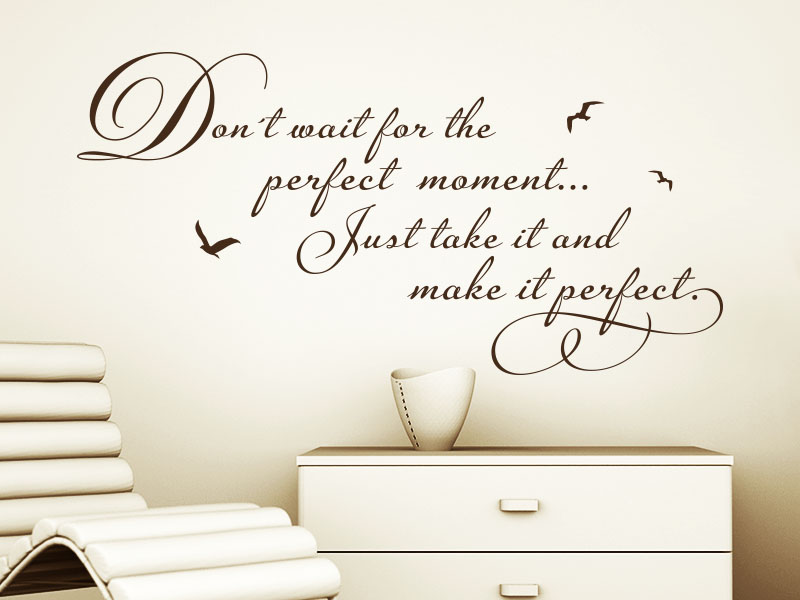 Englischer Wandtattoo Spruch Don´t wait for the perfect moment
