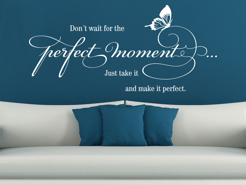 Wandtattoo Don´t wait for the perfect moment  Spruch im Wohnzimmer