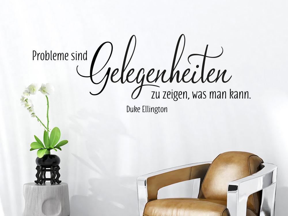 Wandtattoo Probleme sind Gelegenheiten zu zeigen was man kann- Ein Duke Ellington Zitat.