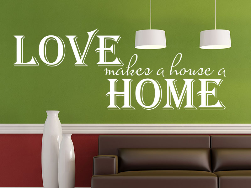 Wandtattoo Spruch Love makes a house a home.