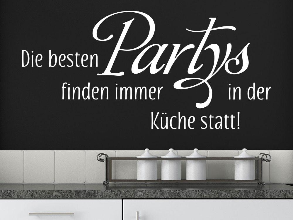 Wandtattoo Die besten Partys finden immer lustiger Küchenspruch in Weiß